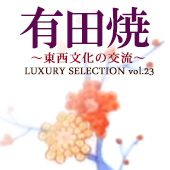 Luxury Selection vol.23 有田焼